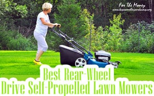 {TOP 10} Best Rear-Wheel Drive Self-Propelled Lawn Mowers For The Money