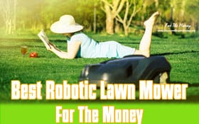 [TOP 10] Best Robotic Lawn Mowers For The Money